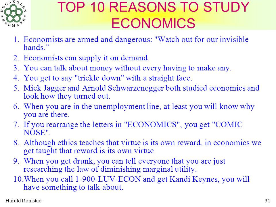 Harald Romstad31 TOP 10 REASONS TO STUDY ECONOMICS 1.Economists are armed and dangerous: