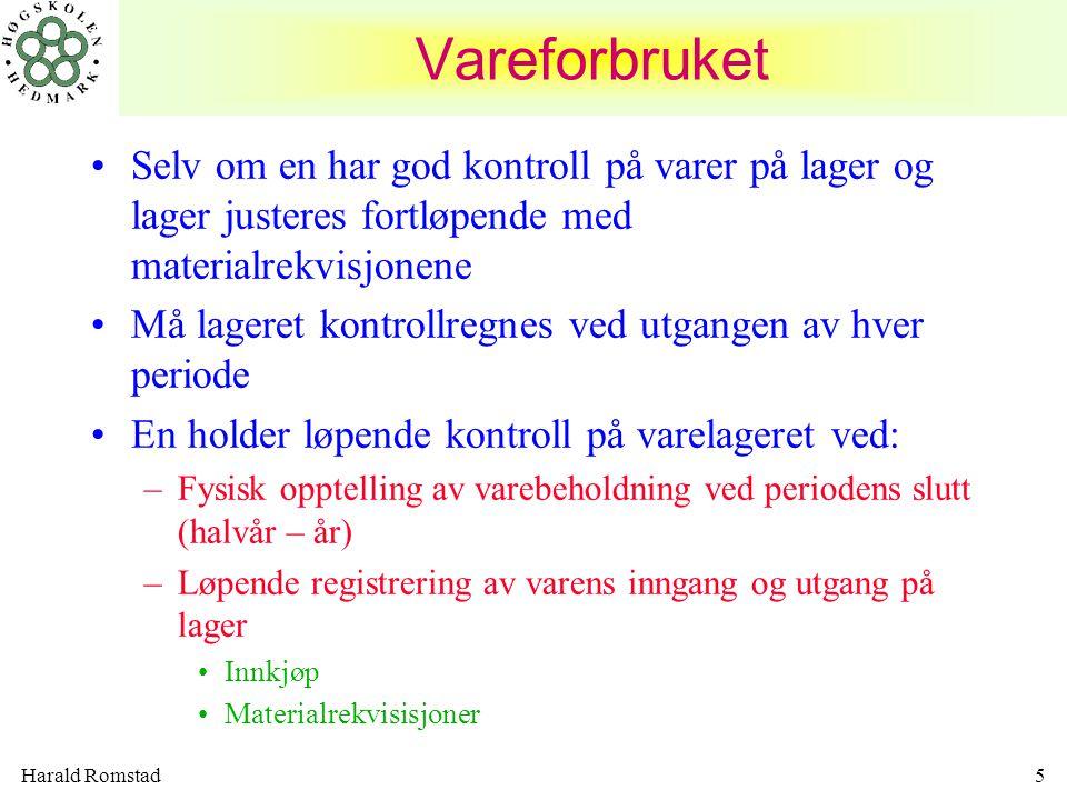 Harald Romstad5 Vareforbruket •Selv om en har god kontroll på varer på lager og lager justeres fortløpende med materialrekvisjonene •Må lageret kontro