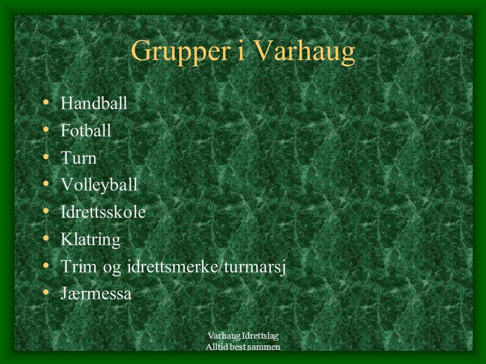 Varhaug Idrettslag Alltid best sammen Grupper i Varhaug • Handball • Fotball • Turn • Volleyball • Idrettsskole • Klatring • Trim og idrettsmerke/turmarsj • Jærmessa