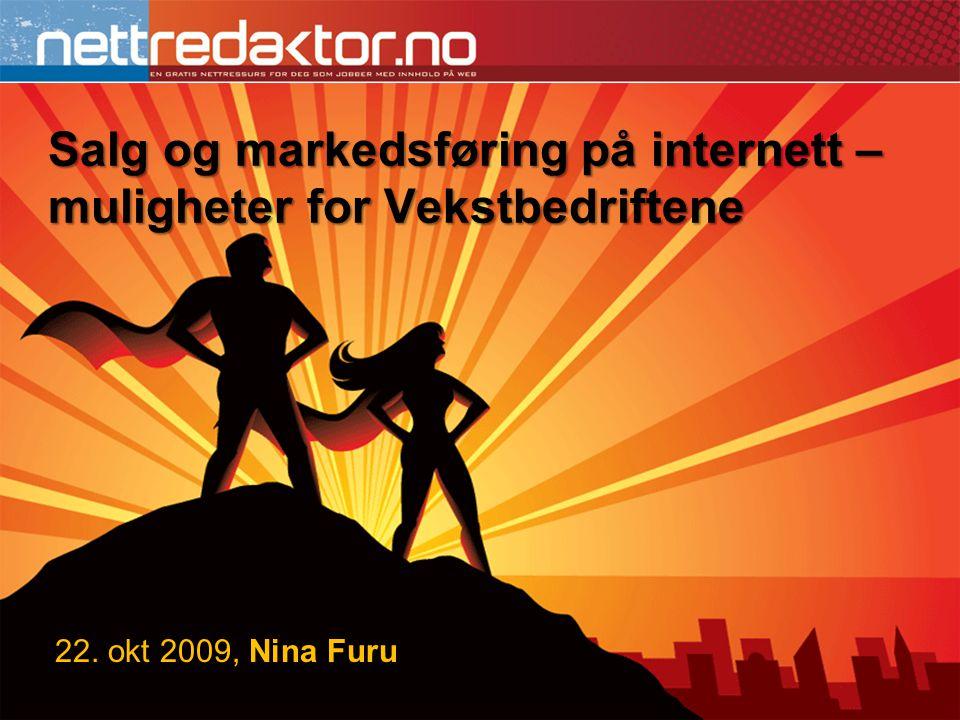 Salg og markedsføring på internett – muligheter for Vekstbedriftene 22. okt 2009, Nina Furu