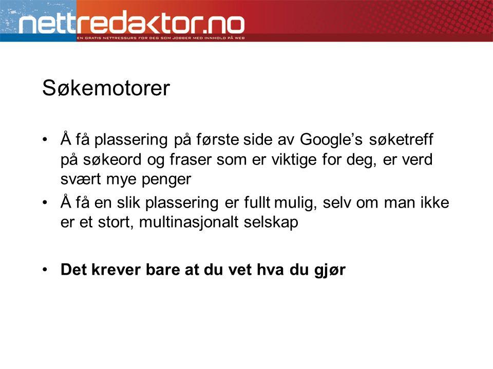 Søkemotorer •Å få plassering på første side av Google's søketreff på søkeord og fraser som er viktige for deg, er verd svært mye penger •Å få en slik