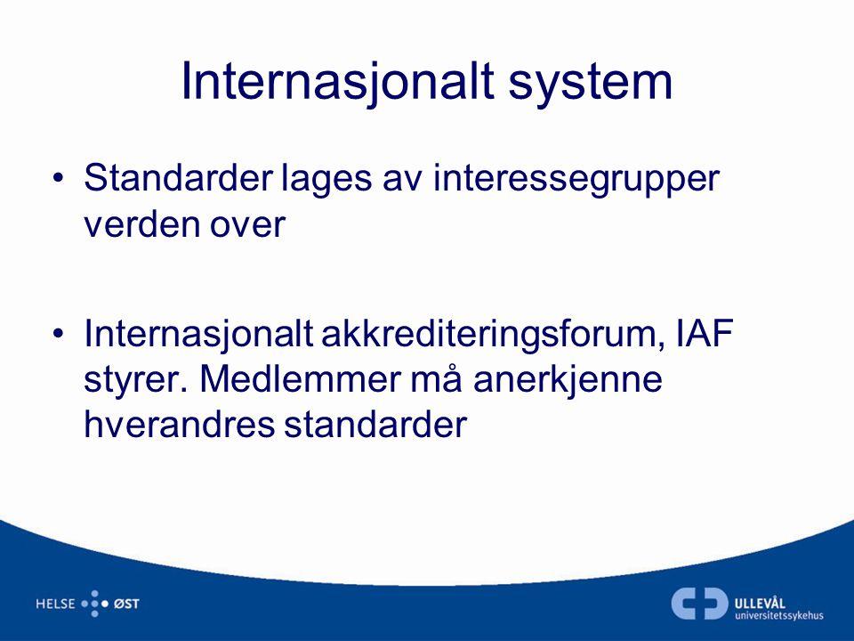 Internasjonalt system •Standarder lages av interessegrupper verden over •Internasjonalt akkrediteringsforum, IAF styrer. Medlemmer må anerkjenne hvera