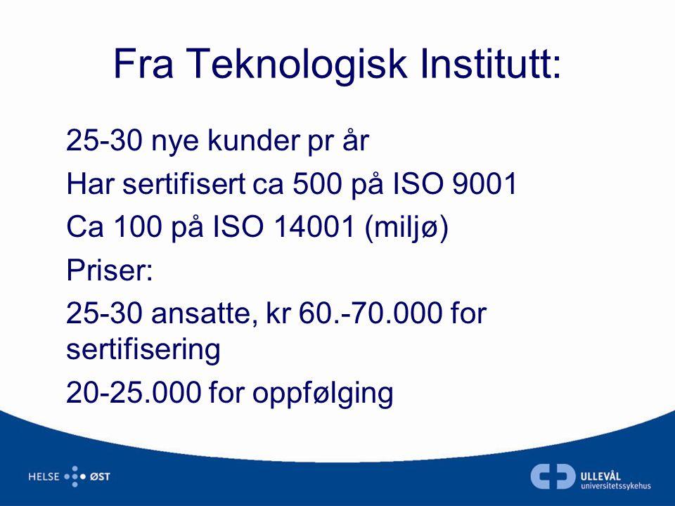 Fra Teknologisk Institutt: 25-30 nye kunder pr år Har sertifisert ca 500 på ISO 9001 Ca 100 på ISO 14001 (miljø) Priser: 25-30 ansatte, kr 60.-70.000