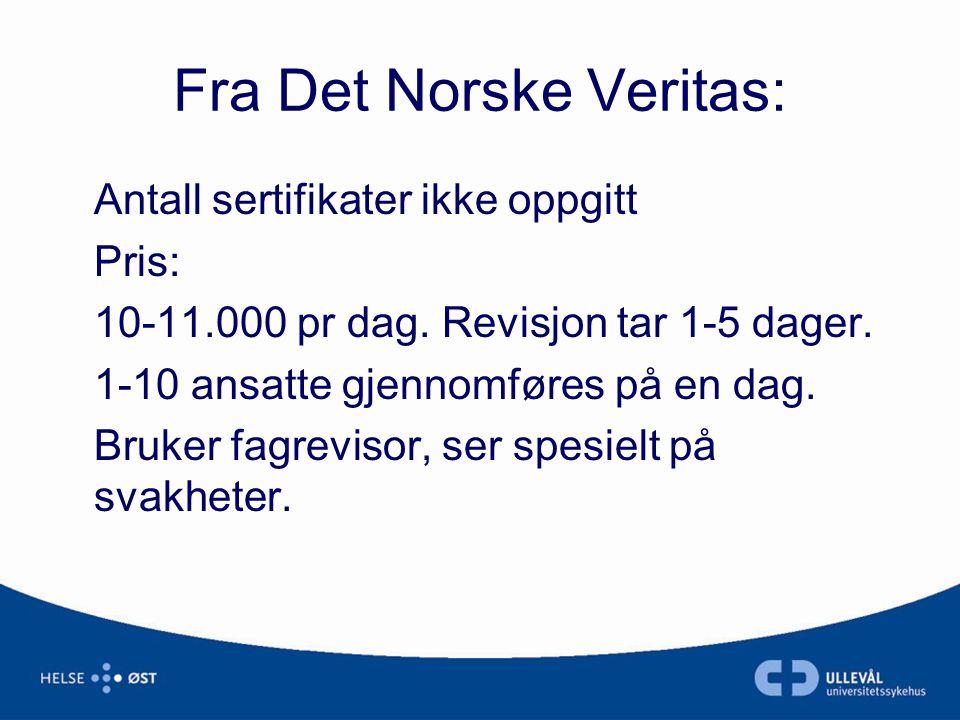 Fra Det Norske Veritas: Antall sertifikater ikke oppgitt Pris: 10-11.000 pr dag. Revisjon tar 1-5 dager. 1-10 ansatte gjennomføres på en dag. Bruker f