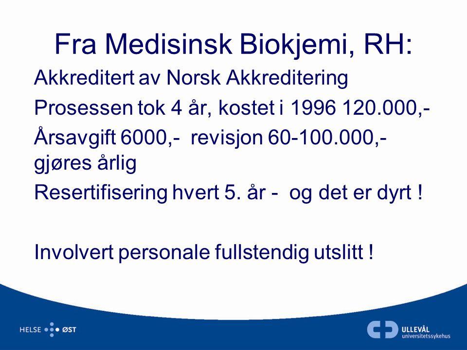 Fra Medisinsk Biokjemi, RH: Akkreditert av Norsk Akkreditering Prosessen tok 4 år, kostet i 1996 120.000,- Årsavgift 6000,- revisjon 60-100.000,- gjør