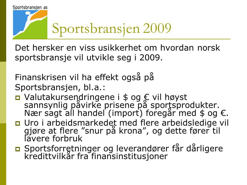 Sportsbransjen 2009 Det hersker en viss usikkerhet om hvordan norsk sportsbransje vil utvikle seg i 2009. Finanskrisen vil ha effekt også på Sportsbra