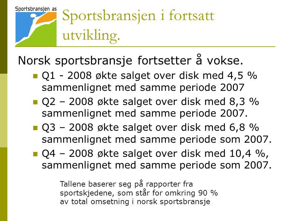 En bransje i vekst Til tross for en meget god utvikling i norsk sportsbransje på mer enn 13 % i 2007 sammenlignet med 2006, fortsetter norsk sportsbransje å vokse med mer enn 7 % i 2008 sammenlignet med 2007.
