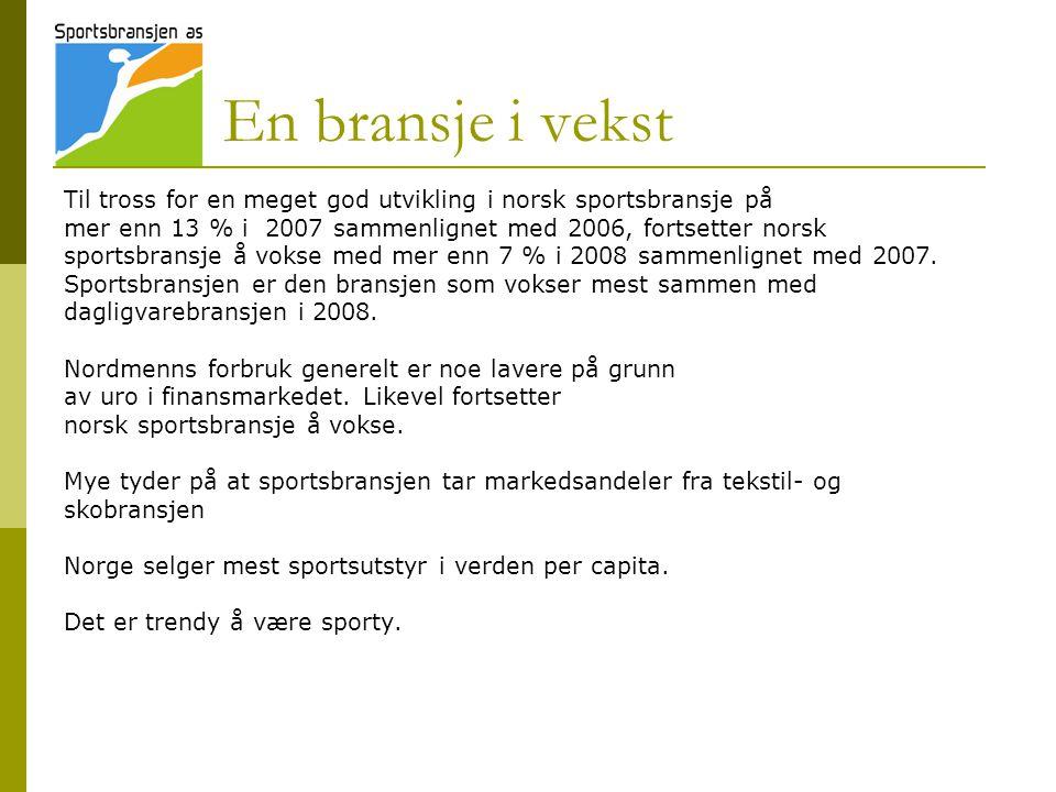 En bransje i vekst Til tross for en meget god utvikling i norsk sportsbransje på mer enn 13 % i 2007 sammenlignet med 2006, fortsetter norsk sportsbra