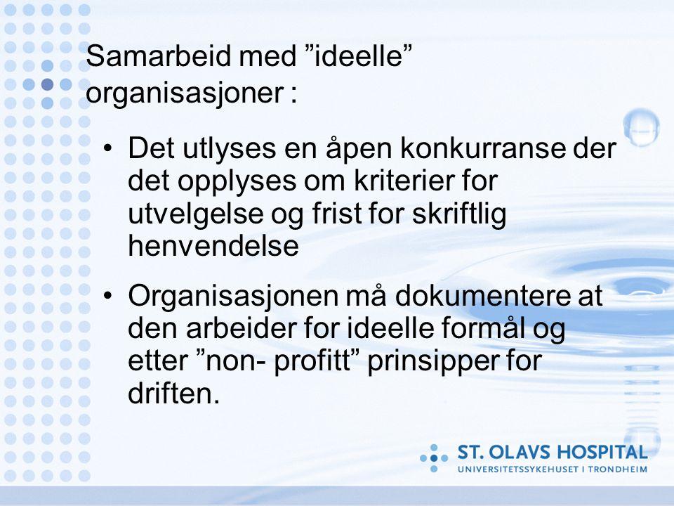 """Samarbeid med """"ideelle"""" organisasjoner : •Det utlyses en åpen konkurranse der det opplyses om kriterier for utvelgelse og frist for skriftlig henvende"""