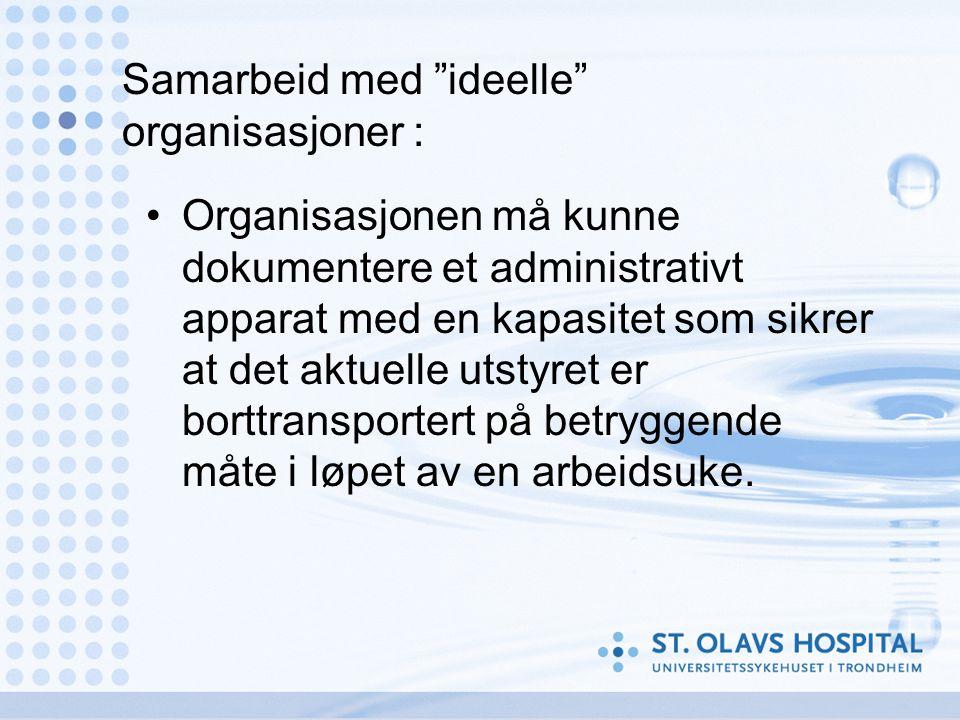 """Samarbeid med """"ideelle"""" organisasjoner : •Organisasjonen må kunne dokumentere et administrativt apparat med en kapasitet som sikrer at det aktuelle ut"""