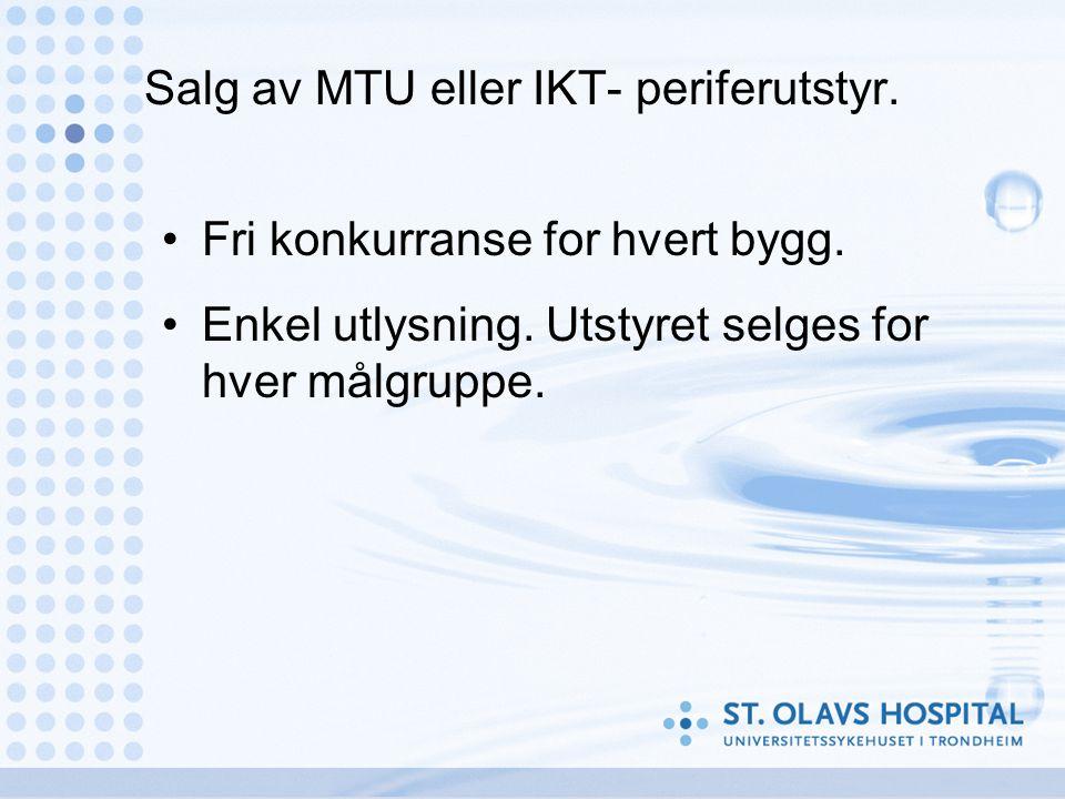 Salg av MTU eller IKT- periferutstyr. •Fri konkurranse for hvert bygg. •Enkel utlysning. Utstyret selges for hver målgruppe.