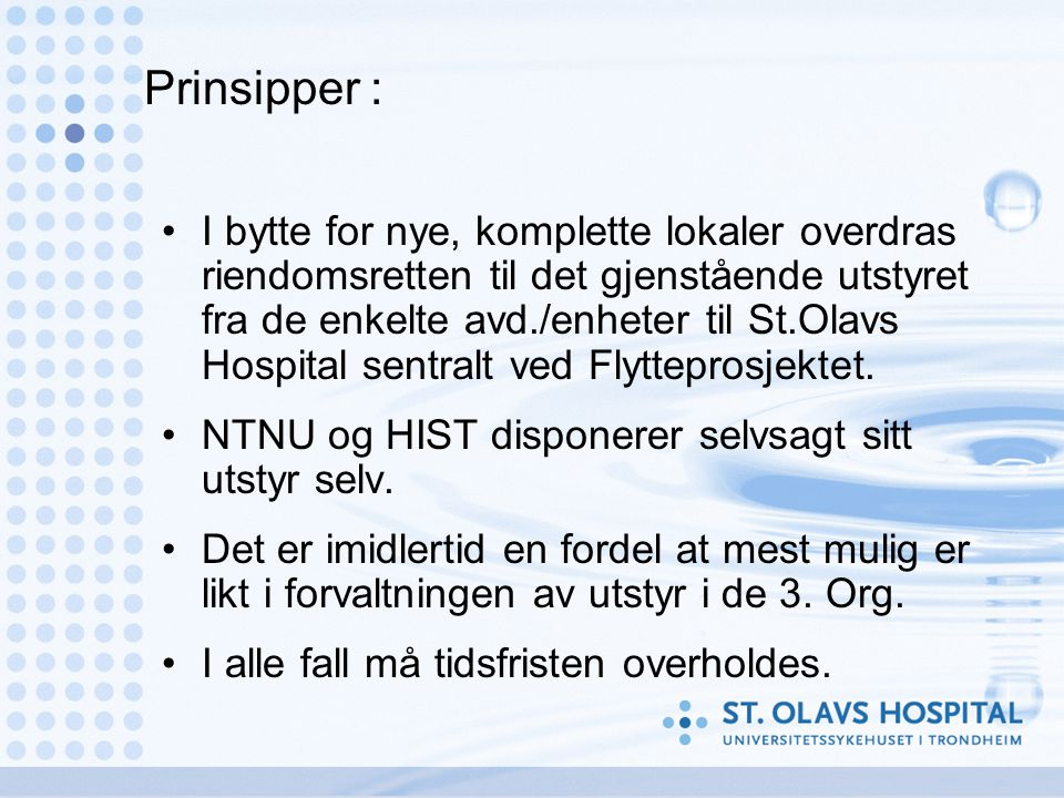 Prinsipper : •I bytte for nye, komplette lokaler overdras riendomsretten til det gjenstående utstyret fra de enkelte avd./enheter til St.Olavs Hospital sentralt ved Flytteprosjektet.