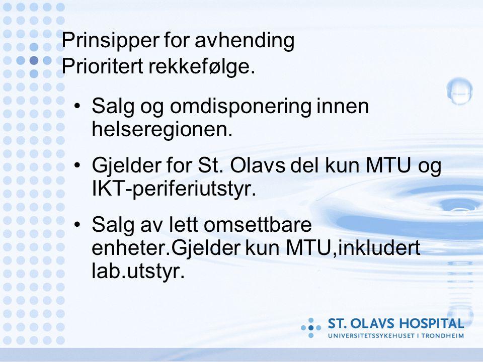 Prinsipper for avhending Prioritert rekkefølge. •Salg og omdisponering innen helseregionen. •Gjelder for St. Olavs del kun MTU og IKT-periferiutstyr.