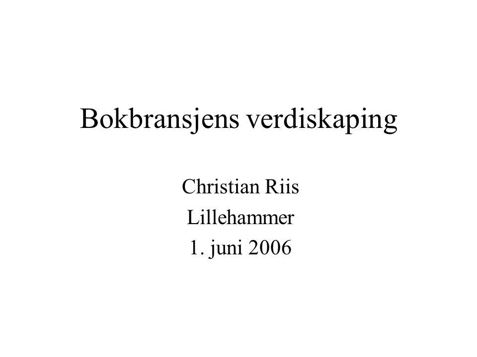 Bokbransjens verdiskaping Christian Riis Lillehammer 1. juni 2006