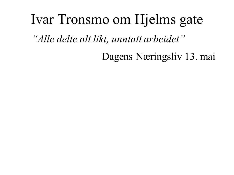 Ivar Tronsmo om Hjelms gate Alle delte alt likt, unntatt arbeidet Dagens Næringsliv 13.