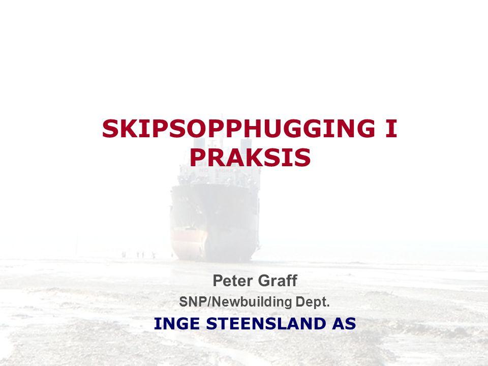 SKIPSOPPHUGGING I PRAKSIS Peter Graff SNP/Newbuilding Dept. INGE STEENSLAND AS