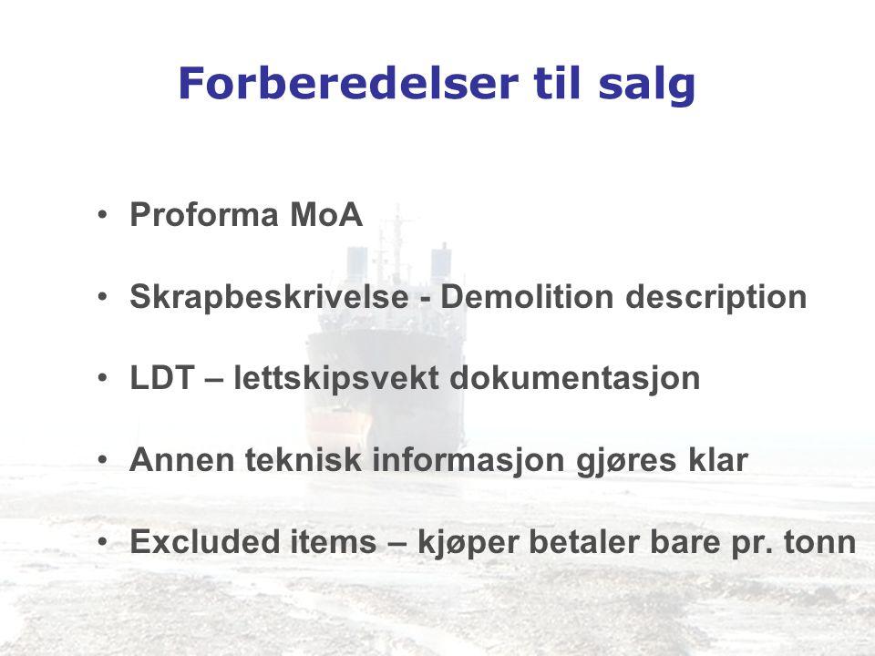 Forberedelser til salg •Proforma MoA •Skrapbeskrivelse - Demolition description •LDT – lettskipsvekt dokumentasjon •Annen teknisk informasjon gjøres k