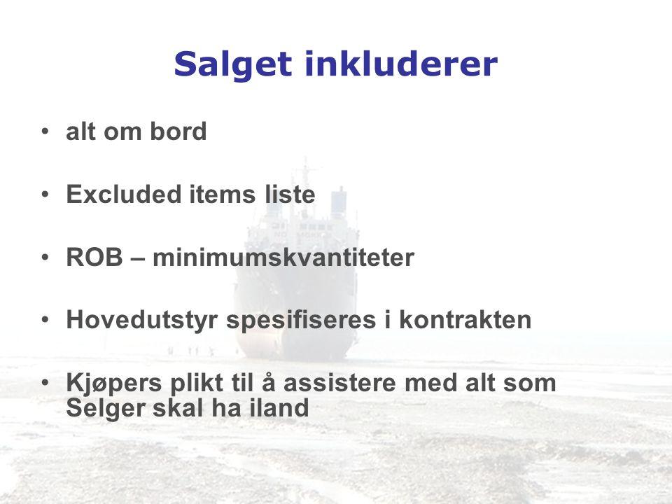 Salget inkluderer •alt om bord •Excluded items liste •ROB – minimumskvantiteter •Hovedutstyr spesifiseres i kontrakten •Kjøpers plikt til å assistere