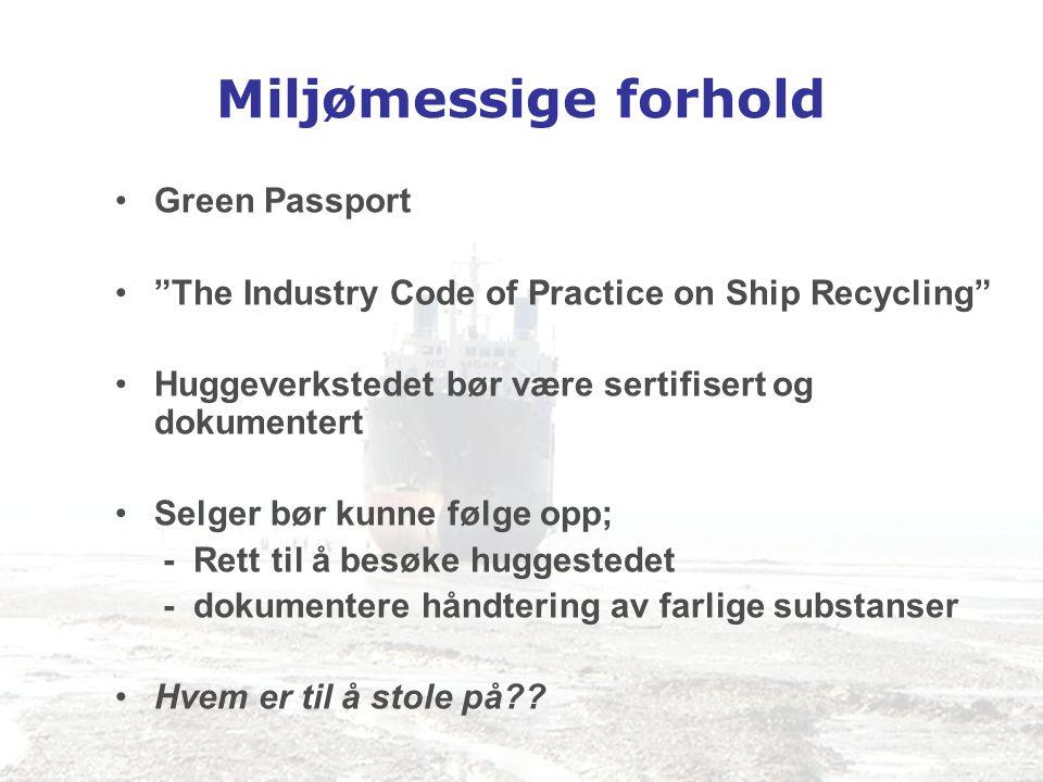 """Miljømessige forhold •Green Passport •""""The Industry Code of Practice on Ship Recycling"""" •Huggeverkstedet bør være sertifisert og dokumentert •Selger b"""