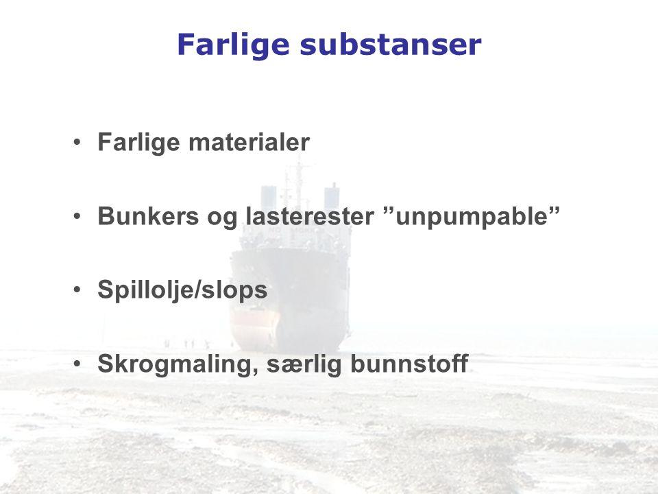 """Farlige substanser •Farlige materialer •Bunkers og lasterester """"unpumpable"""" •Spillolje/slops •Skrogmaling, særlig bunnstoff"""