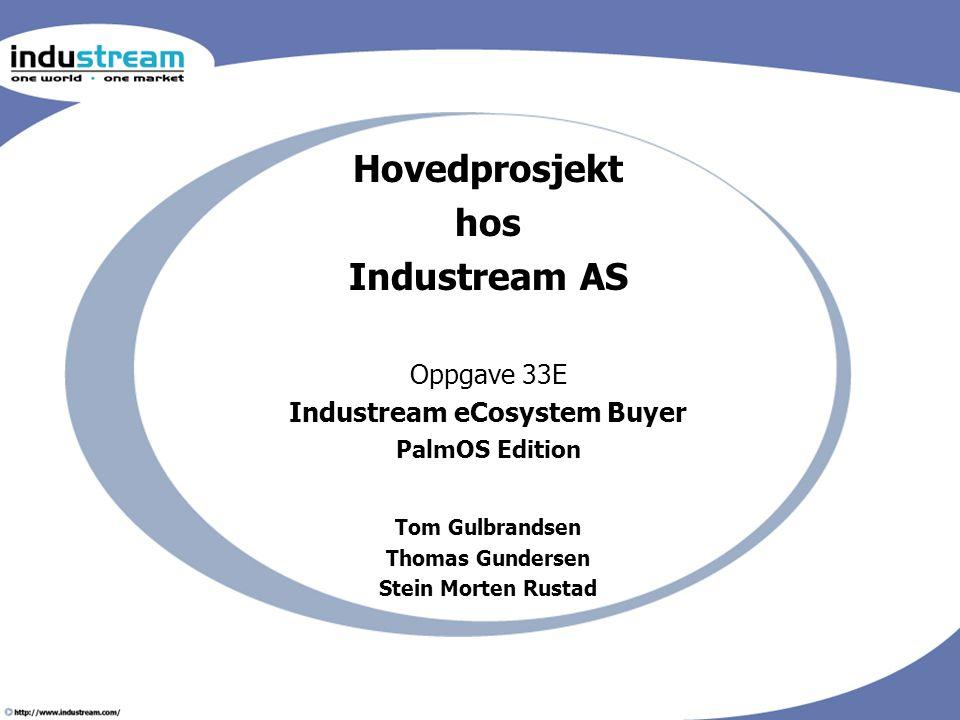 Hovedprosjekt hos Industream AS Oppgave 33E Industream eCosystem Buyer PalmOS Edition Tom Gulbrandsen Thomas Gundersen Stein Morten Rustad