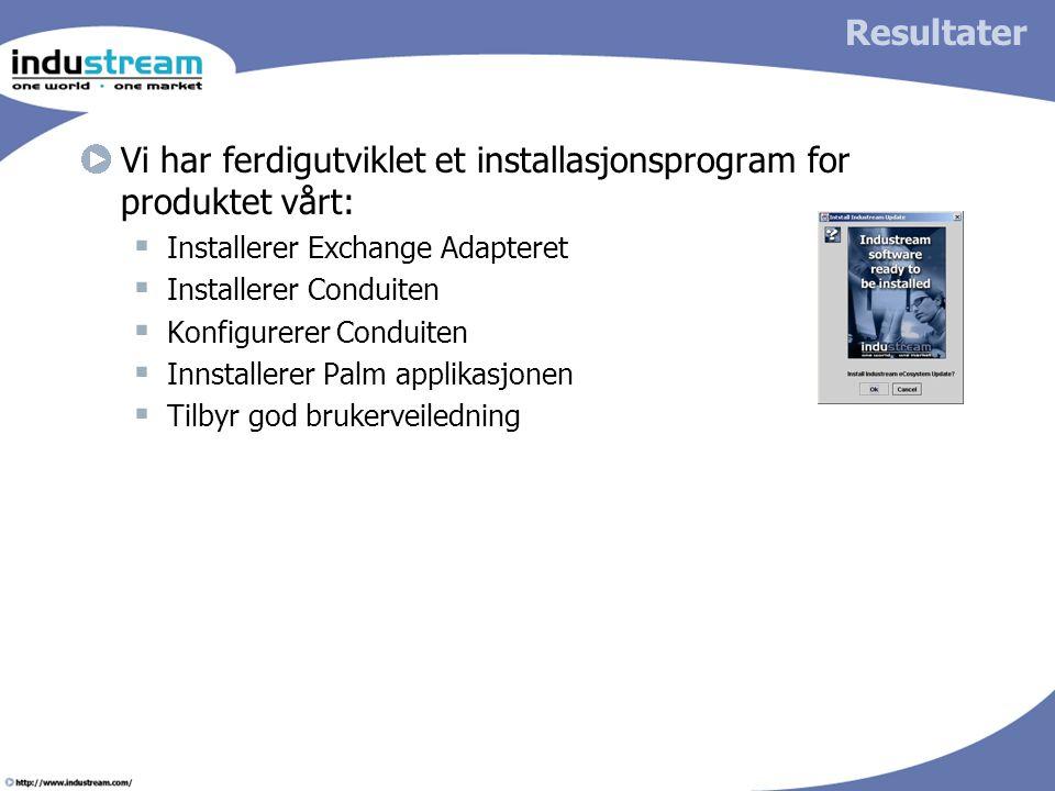 Resultater Vi har ferdigutviklet et installasjonsprogram for produktet vårt:  Installerer Exchange Adapteret  Installerer Conduiten  Konfigurerer Conduiten  Innstallerer Palm applikasjonen  Tilbyr god brukerveiledning