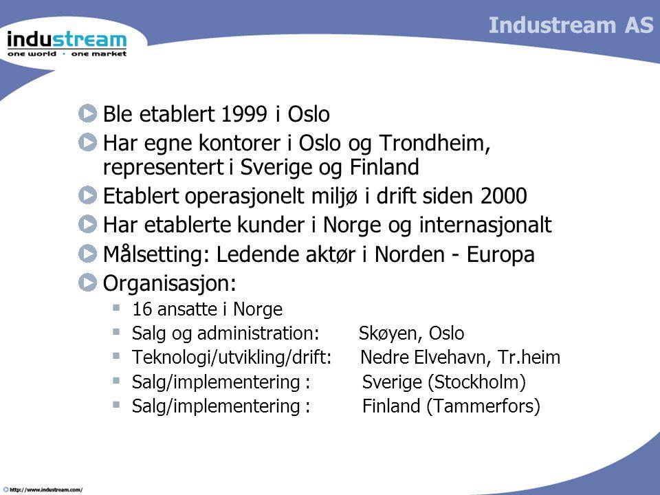 Industream AS Ble etablert 1999 i Oslo Har egne kontorer i Oslo og Trondheim, representert i Sverige og Finland Etablert operasjonelt miljø i drift si