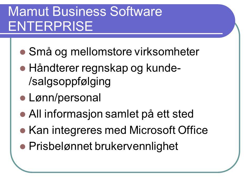 Mamut Business Software ENTERPRISE  Små og mellomstore virksomheter  Håndterer regnskap og kunde- /salgsoppfølging  Lønn/personal  All informasjon samlet på ett sted  Kan integreres med Microsoft Office  Prisbelønnet brukervennlighet