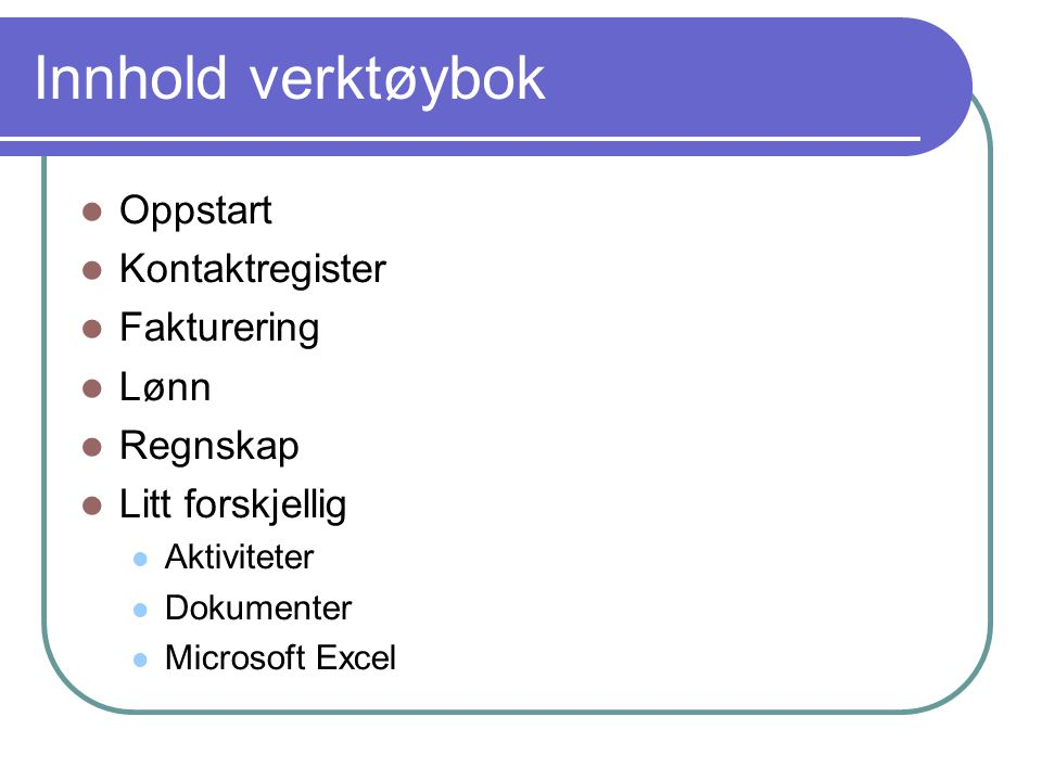 Innhold verktøybok  Oppstart  Kontaktregister  Fakturering  Lønn  Regnskap  Litt forskjellig  Aktiviteter  Dokumenter  Microsoft Excel