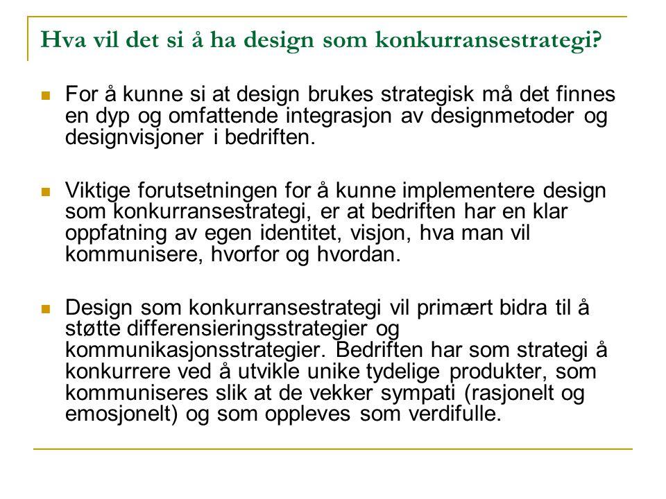 Hva vil det si å ha design som konkurransestrategi?  For å kunne si at design brukes strategisk må det finnes en dyp og omfattende integrasjon av des