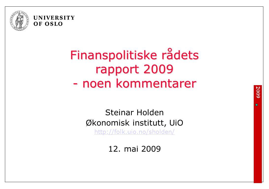 2009 Finanspolitiske rådets rapport 2009 - noen kommentarer Steinar Holden Økonomisk institutt, UiO http://folk.uio.no/sholden/ 12.
