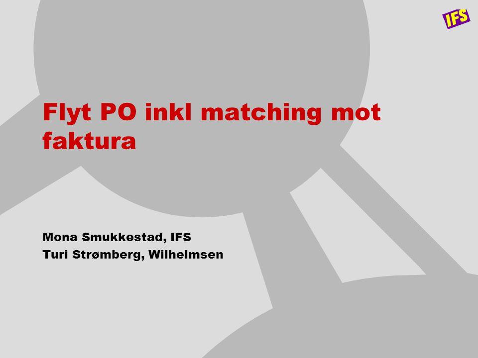 Flyt PO inkl matching mot faktura Mona Smukkestad, IFS Turi Strømberg, Wilhelmsen