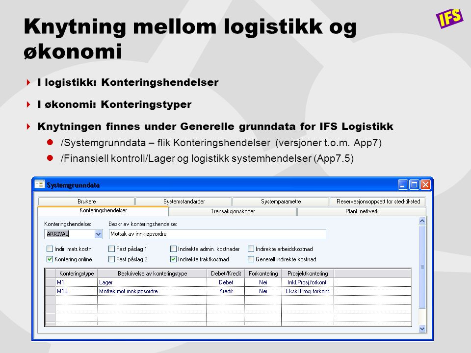Knytning mellom logistikk og økonomi  I logistikk: Konteringshendelser  I økonomi: Konteringstyper  Knytningen finnes under Generelle grunndata for