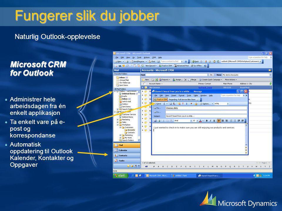 Fungerer slik du jobber Fungerer slik du jobber Naturlig Outlook-opplevelse Administrer hele arbeidsdagen fra én enkelt applikasjon Ta enkelt vare på