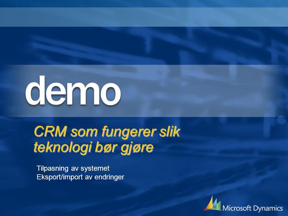 CRM som fungerer slik teknologi bør gjøre Tilpasning av systemet Eksport/import av endringer