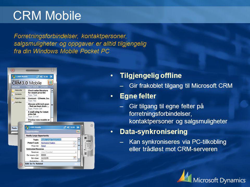 CRM Mobile •Tilgjengelig offline –Gir frakoblet tilgang til Microsoft CRM •Egne felter –Gir tilgang til egne felter på forretningsforbindelser, kontak