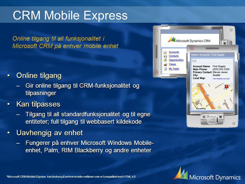 CRM Mobile Express •Online tilgang –Gir online tilgang til CRM-funksjonalitet og tilpasninger •Kan tilpasses –Tilgang til all standardfunksjonalitet o