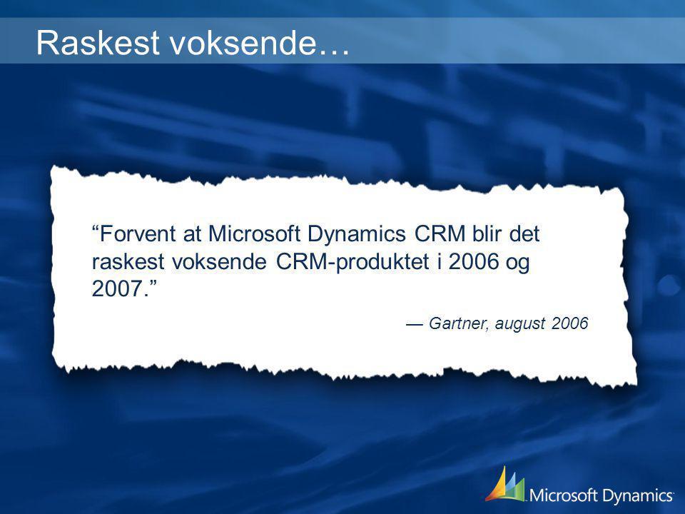 """Raskest voksende… """"Forvent at Microsoft Dynamics CRM blir det raskest voksende CRM-produktet i 2006 og 2007."""" — Gartner, august 2006"""