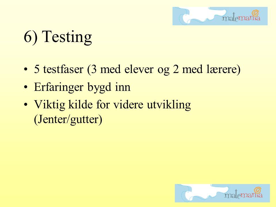 6) Testing •5 testfaser (3 med elever og 2 med lærere) •Erfaringer bygd inn •Viktig kilde for videre utvikling (Jenter/gutter)