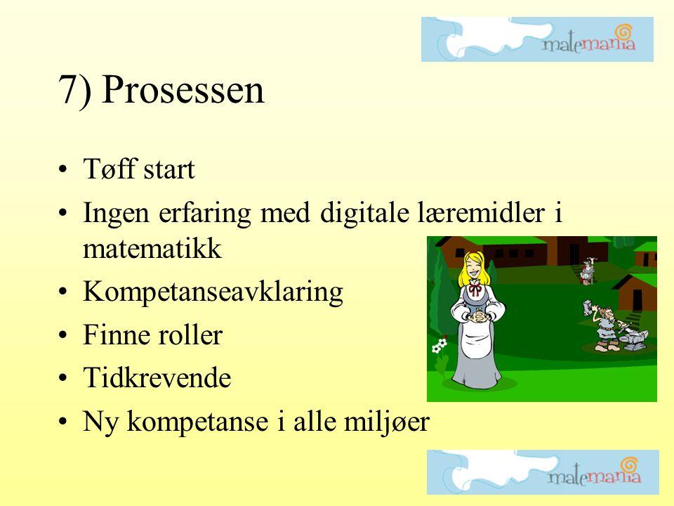 7) Prosessen •Tøff start •Ingen erfaring med digitale læremidler i matematikk •Kompetanseavklaring •Finne roller •Tidkrevende •Ny kompetanse i alle mi