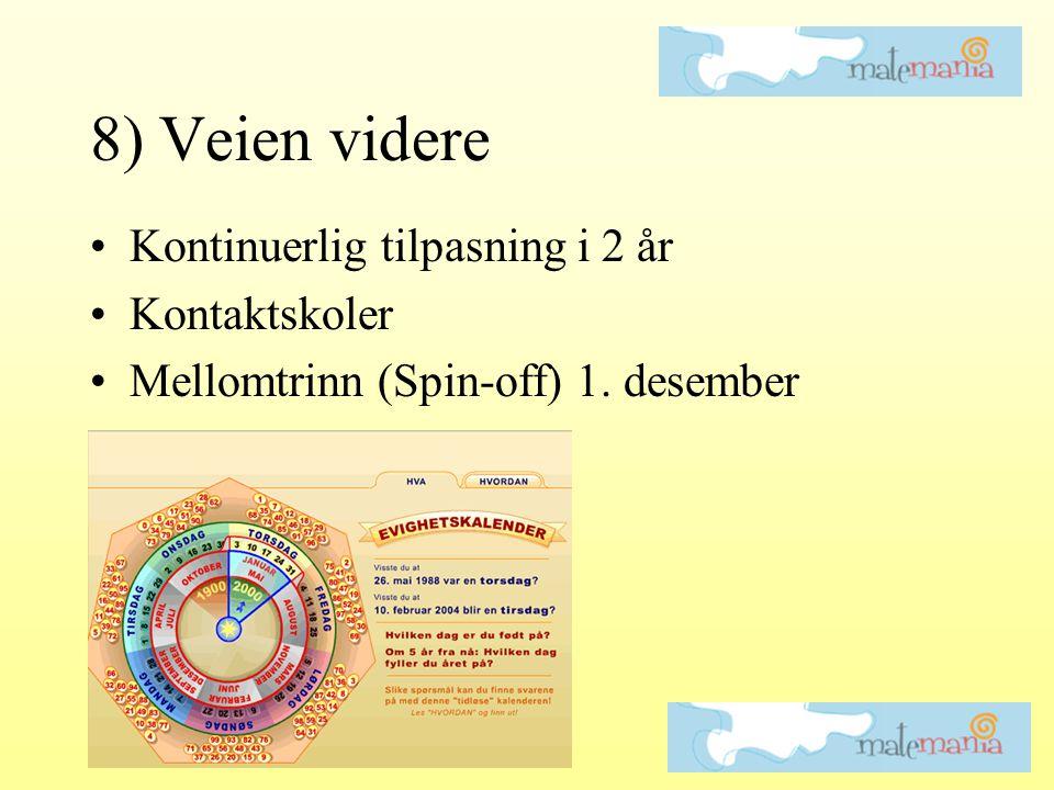8) Veien videre •Kontinuerlig tilpasning i 2 år •Kontaktskoler •Mellomtrinn (Spin-off) 1. desember