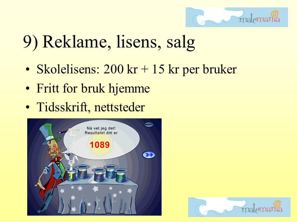 9) Reklame, lisens, salg •Skolelisens: 200 kr + 15 kr per bruker •Fritt for bruk hjemme •Tidsskrift, nettsteder