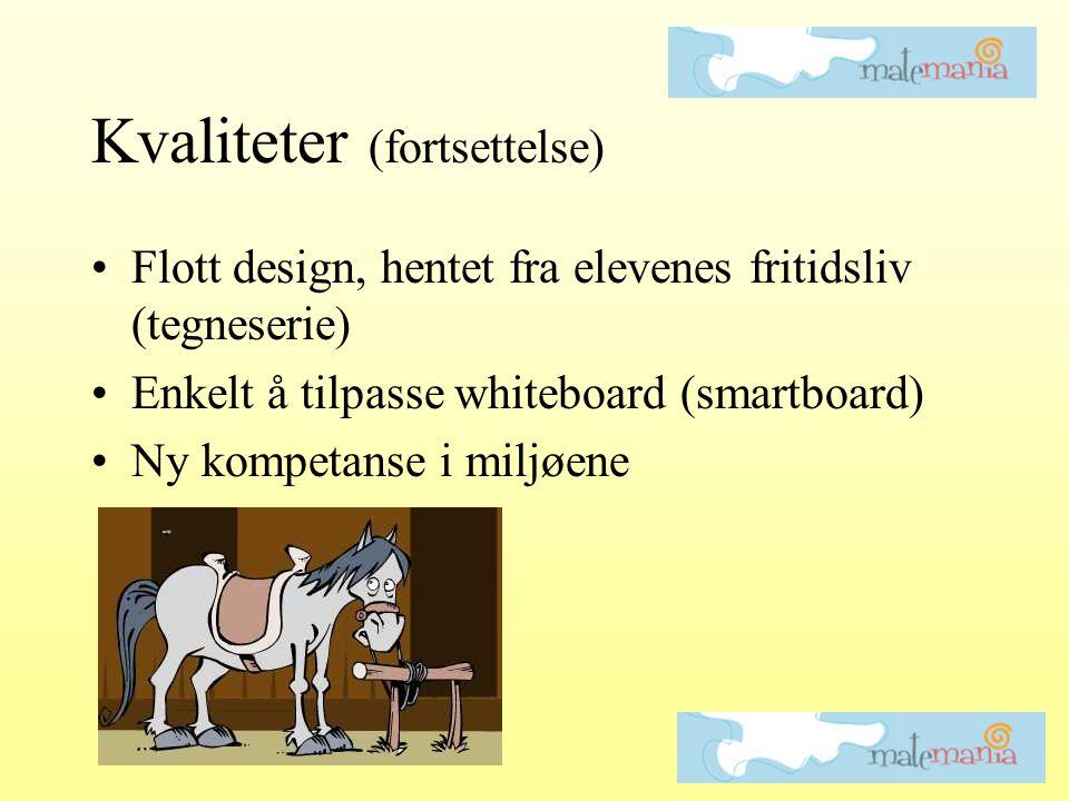 Kvaliteter (fortsettelse) •Flott design, hentet fra elevenes fritidsliv (tegneserie) •Enkelt å tilpasse whiteboard (smartboard) •Ny kompetanse i miljø