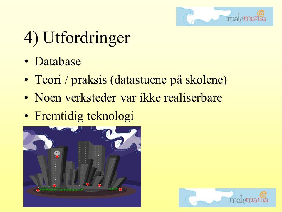 4) Utfordringer •Database •Teori / praksis (datastuene på skolene) •Noen verksteder var ikke realiserbare •Fremtidig teknologi