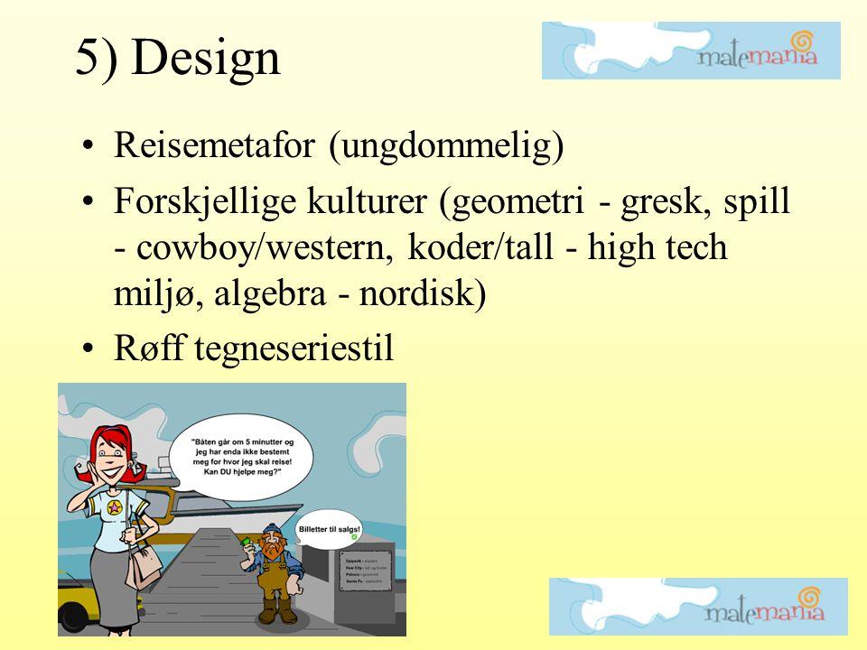 5) Design •Reisemetafor (ungdommelig) •Forskjellige kulturer (geometri - gresk, spill - cowboy/western, koder/tall - high tech miljø, algebra - nordis
