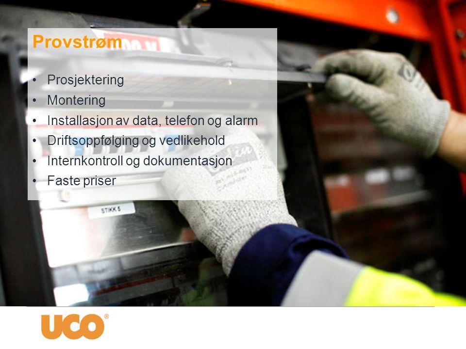 Provstrøm •Prosjektering •Montering •Installasjon av data, telefon og alarm •Driftsoppfølging og vedlikehold •Internkontroll og dokumentasjon •Faste p