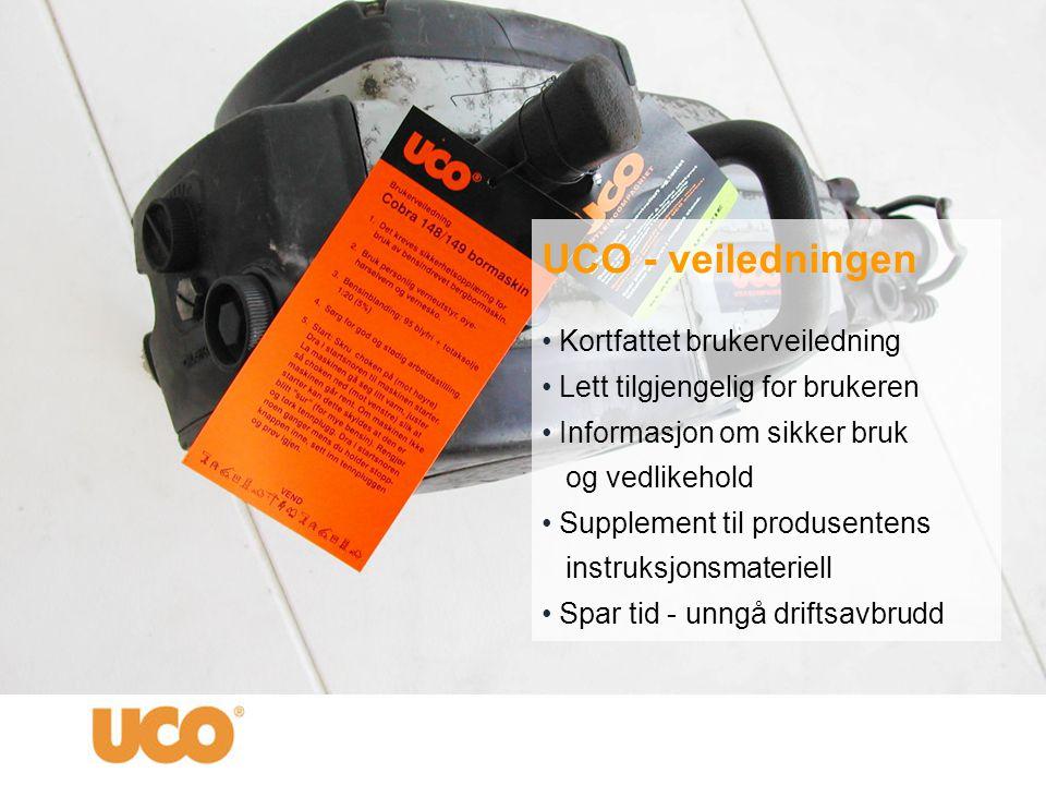 UCO - veiledningen • Kortfattet brukerveiledning • Lett tilgjengelig for brukeren • Informasjon om sikker bruk og vedlikehold • Supplement til produse
