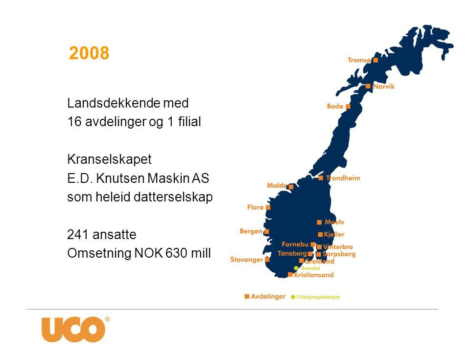 2008 Landsdekkende med 16 avdelinger og 1 filial Kranselskapet E.D. Knutsen Maskin AS som heleid datterselskap 241 ansatte Omsetning NOK 630 mill