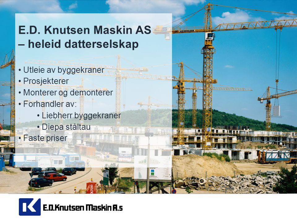 E.D. Knutsen Maskin AS – heleid datterselskap • Utleie av byggekraner • Prosjekterer • Monterer og demonterer • Forhandler av: • Liebherr byggekraner