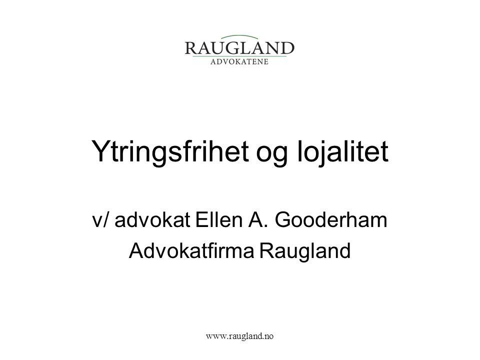 Ytringsfrihet og lojalitet v/ advokat Ellen A. Gooderham Advokatfirma Raugland www.raugland.no